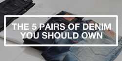 Denim Guide - The 5 Pairs Of Jeans You Should Own