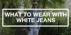 Men's advice on what to wear with white jeans